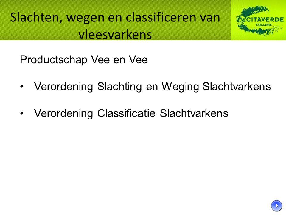 Slachten, wegen en classificeren van vleesvarkens Productschap Vee en Vee Verordening Slachting en Weging Slachtvarkens Verordening Classificatie Slachtvarkens