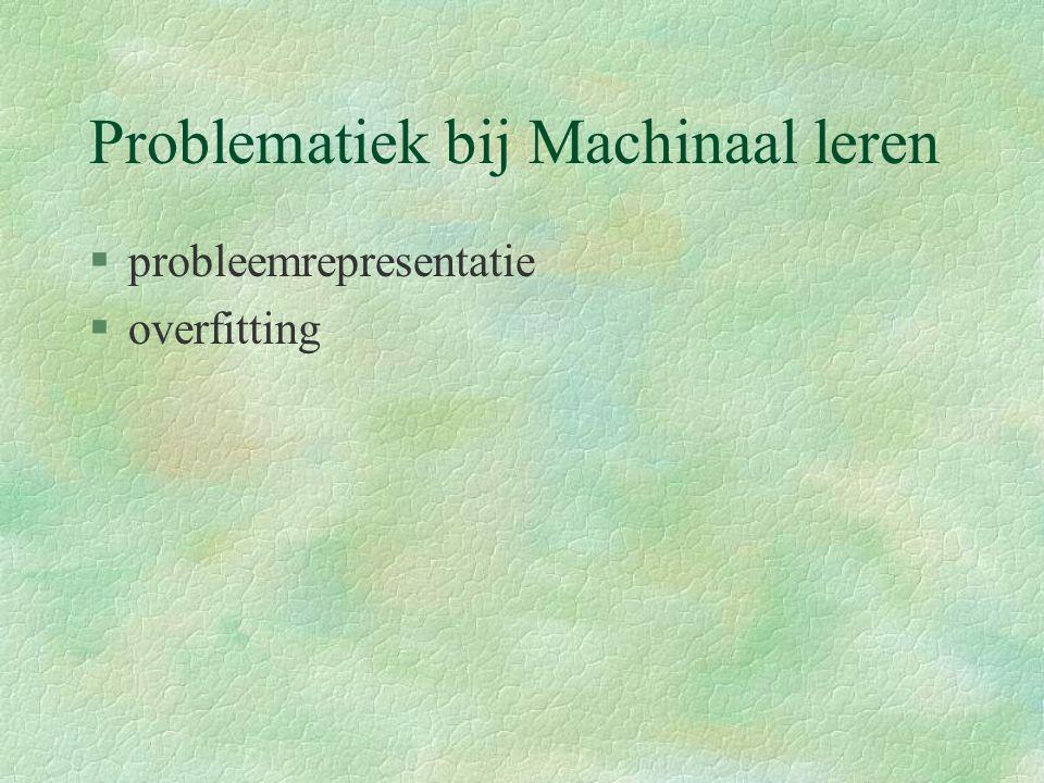 Problematiek bij Machinaal leren §probleemrepresentatie §overfitting