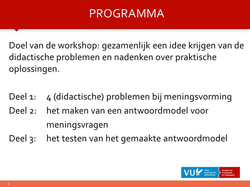 3 PROGRAMMA Doel van de workshop: gezamenlijk een idee krijgen van de didactische problemen en nadenken over praktische oplossingen. Deel 1:4 (didacti