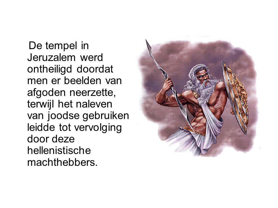 De tempel in Jeruzalem werd ontheiligd doordat men er beelden van afgoden neerzette, terwijl het naleven van joodse gebruiken leidde tot vervolging door deze hellenistische machthebbers.