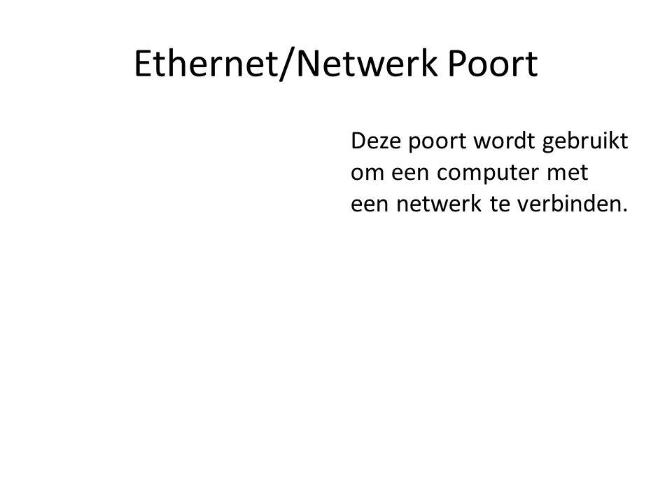 Ethernet/Netwerk Poort Deze poort wordt gebruikt om een computer met een netwerk te verbinden.