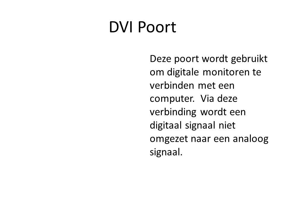 DVI Poort Deze poort wordt gebruikt om digitale monitoren te verbinden met een computer.