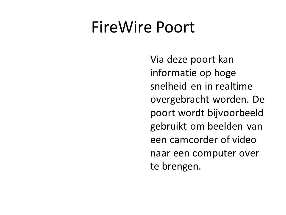 FireWire Poort Via deze poort kan informatie op hoge snelheid en in realtime overgebracht worden.