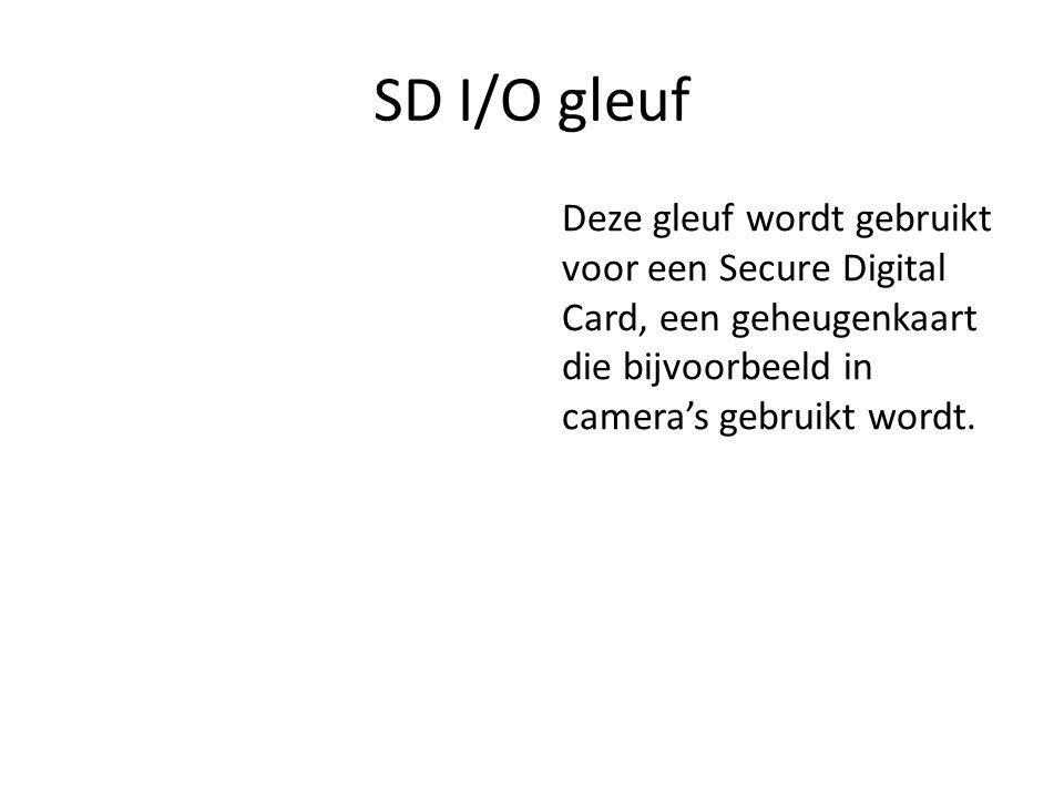 SD I/O gleuf Deze gleuf wordt gebruikt voor een Secure Digital Card, een geheugenkaart die bijvoorbeeld in camera's gebruikt wordt.
