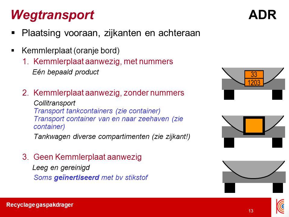 Recyclage gaspakdrager 13 WegtransportADR  Plaatsing vooraan, zijkanten en achteraan  Kemmlerplaat (oranje bord) 1.Kemmlerplaat aanwezig, met nummer