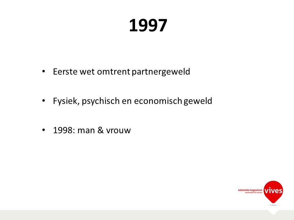 1997 Eerste wet omtrent partnergeweld Fysiek, psychisch en economisch geweld 1998: man & vrouw