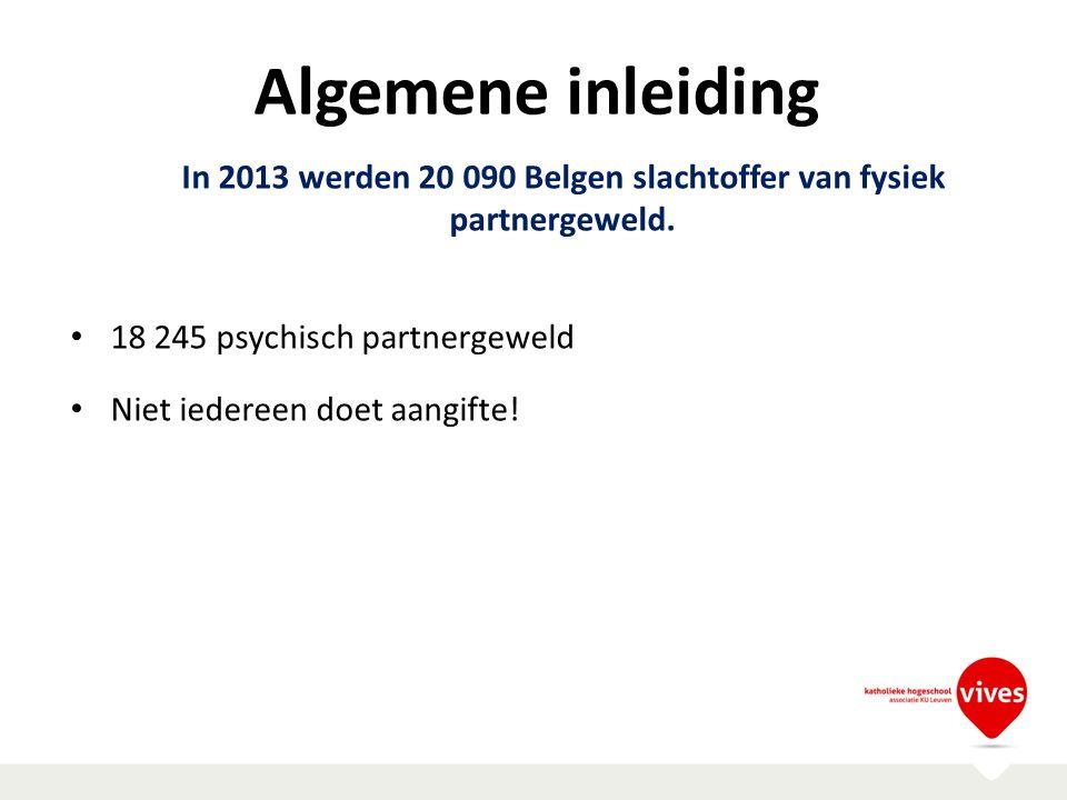 In 2013 werden 20 090 Belgen slachtoffer van fysiek partnergeweld. 18 245 psychisch partnergeweld Niet iedereen doet aangifte!