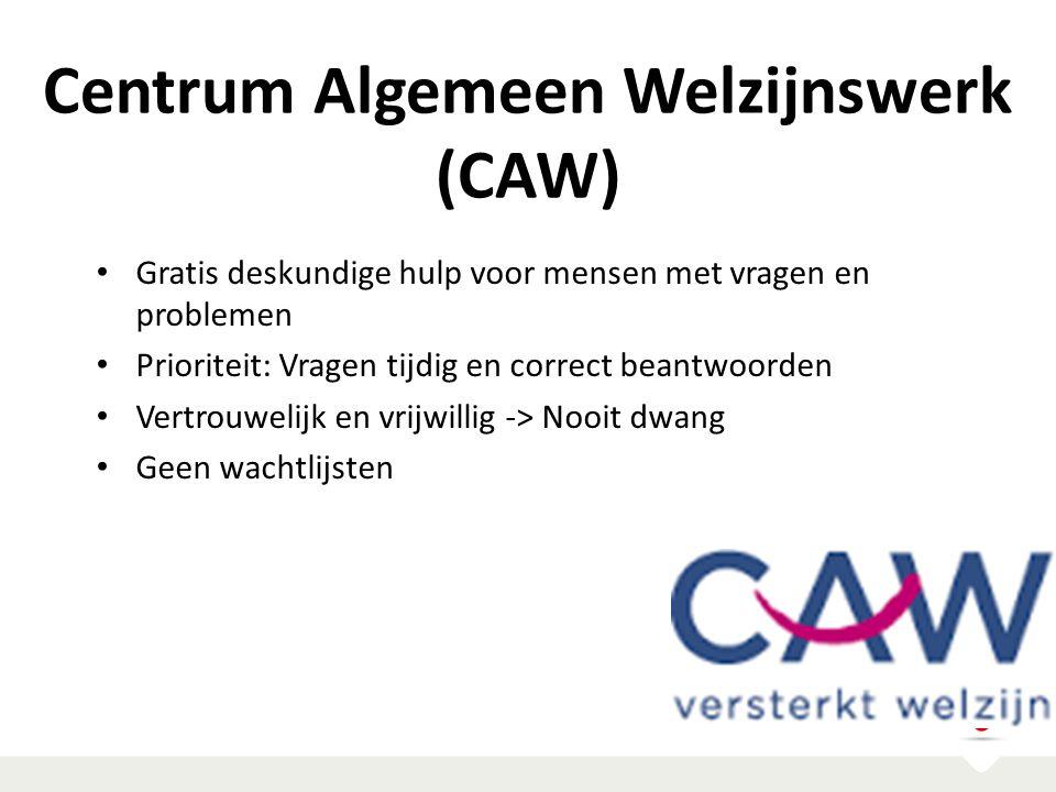 Centrum Algemeen Welzijnswerk (CAW) Gratis deskundige hulp voor mensen met vragen en problemen Prioriteit: Vragen tijdig en correct beantwoorden Vertr