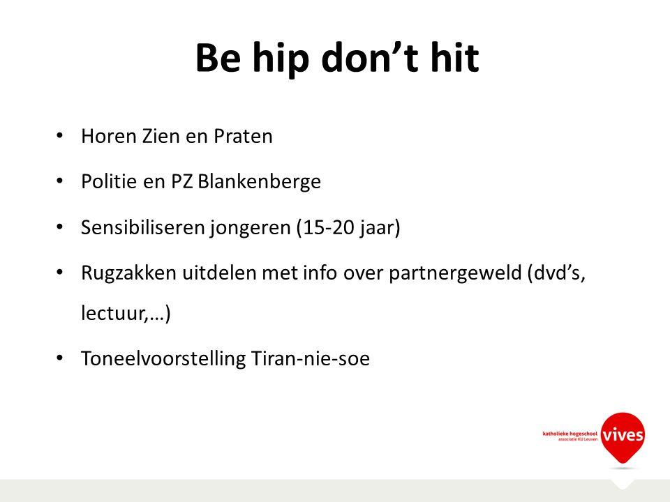 Be hip don't hit Horen Zien en Praten Politie en PZ Blankenberge Sensibiliseren jongeren (15-20 jaar) Rugzakken uitdelen met info over partnergeweld (