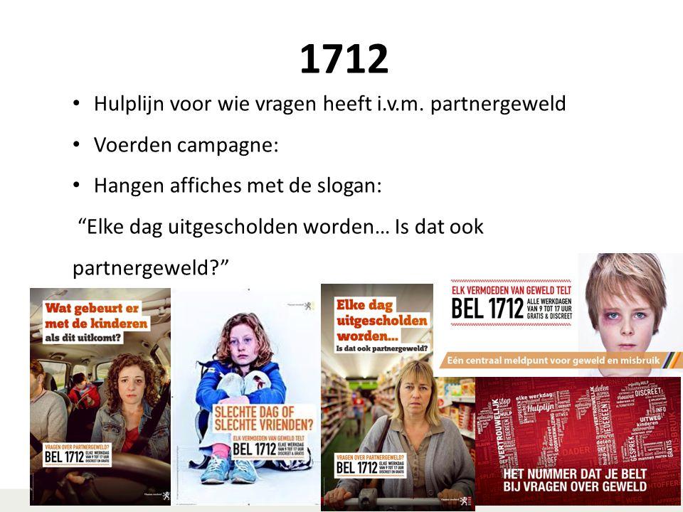 """1712 Hulplijn voor wie vragen heeft i.v.m. partnergeweld Voerden campagne: Hangen affiches met de slogan: """"Elke dag uitgescholden worden… Is dat ook p"""