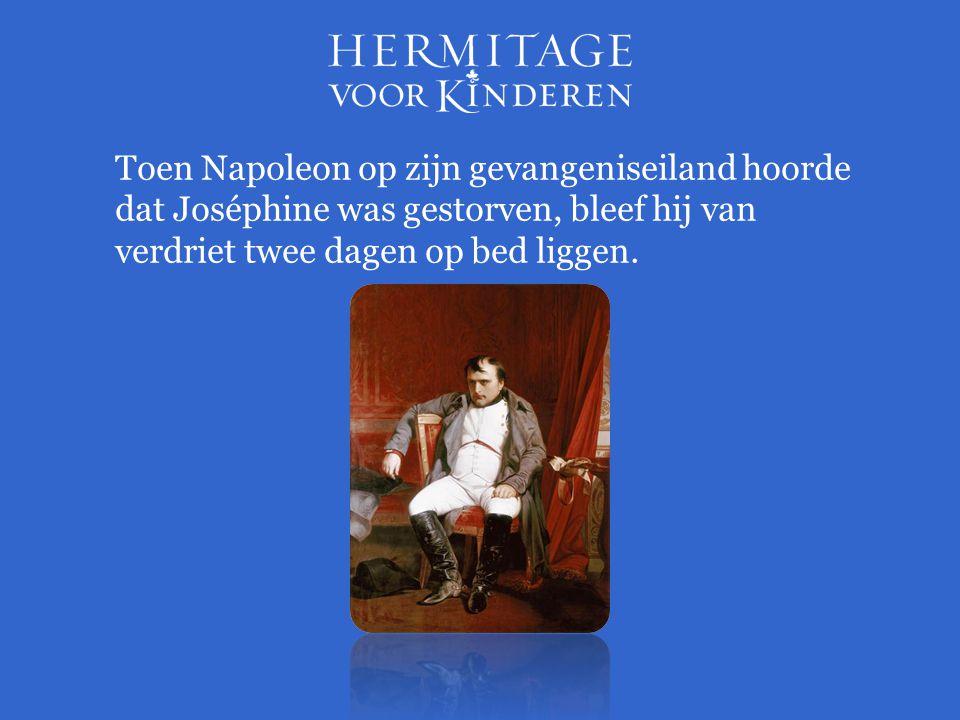 Toen Napoleon op zijn gevangeniseiland hoorde dat Joséphine was gestorven, bleef hij van verdriet twee dagen op bed liggen.