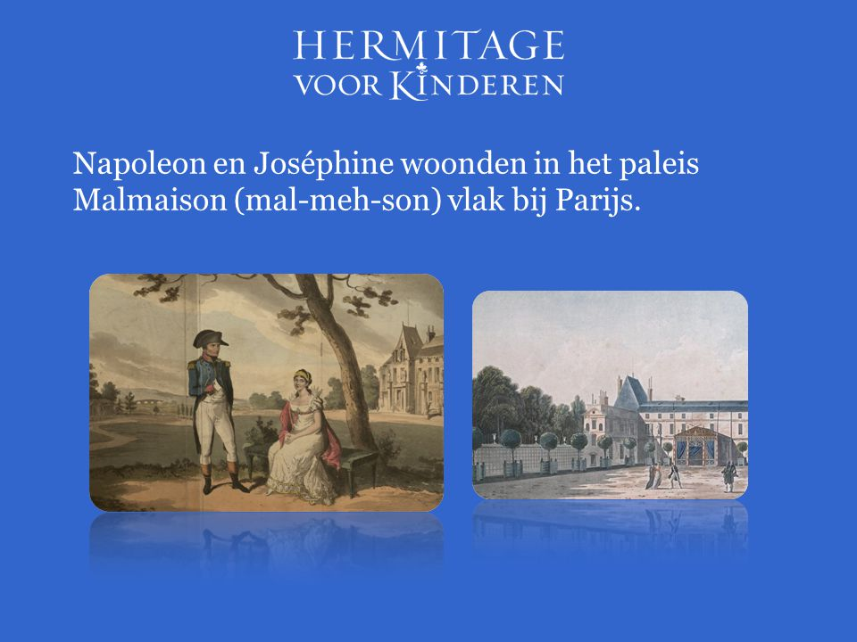 Napoleon en Joséphine woonden in het paleis Malmaison (mal-meh-son) vlak bij Parijs.