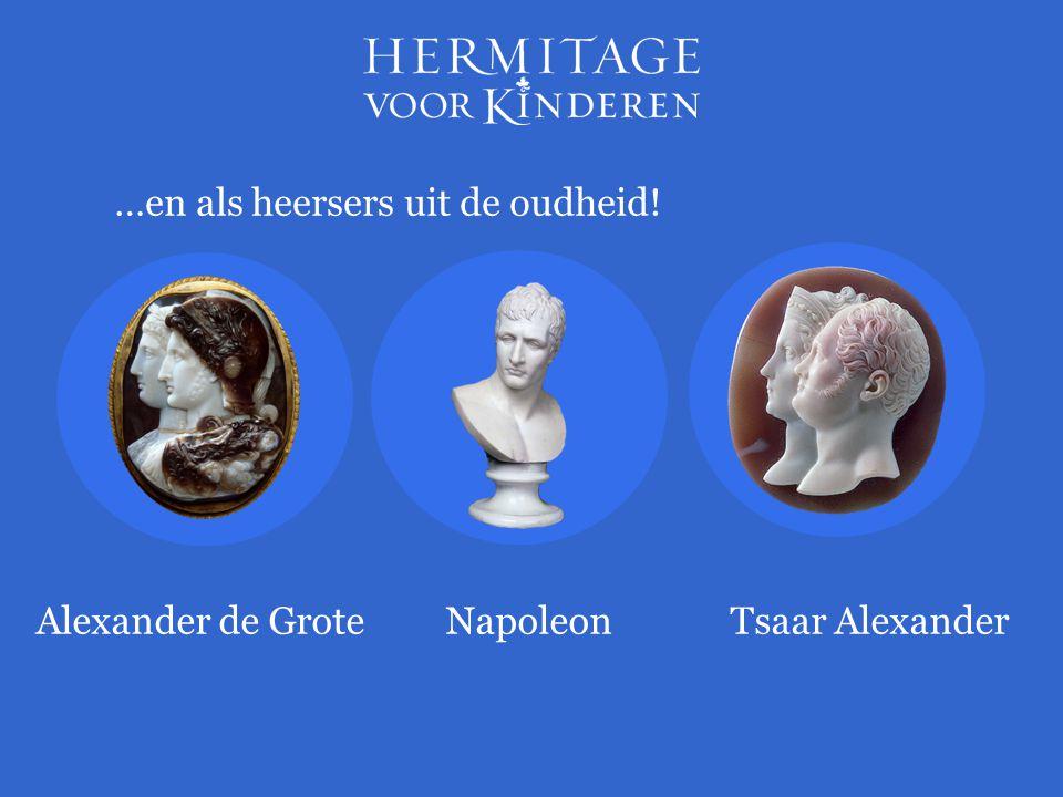 …en als heersers uit de oudheid! Alexander de GroteNapoleonTsaar Alexander