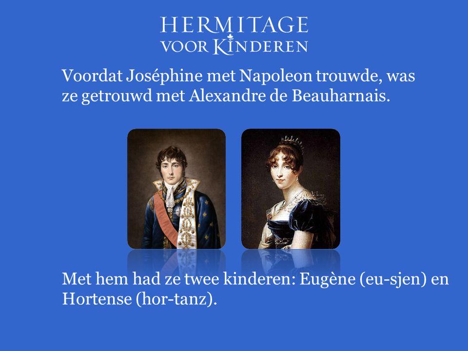 Voordat Joséphine met Napoleon trouwde, was ze getrouwd met Alexandre de Beauharnais. Met hem had ze twee kinderen: Eugène (eu-sjen) en Hortense (hor-