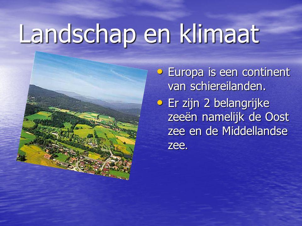 Landschap en klimaat Europa is een continent van schiereilanden. Europa is een continent van schiereilanden. Er zijn 2 belangrijke zeeën namelijk de O