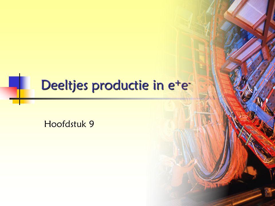 Deeltjes productie in e + e - Hoofdstuk 9