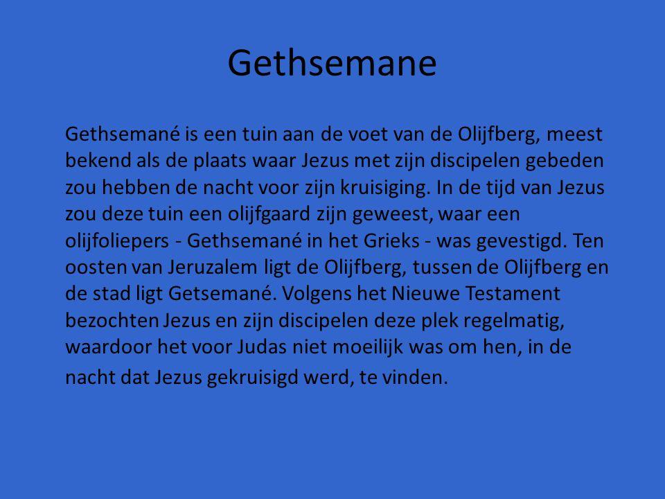 Gethsemane Gethsemané is een tuin aan de voet van de Olijfberg, meest bekend als de plaats waar Jezus met zijn discipelen gebeden zou hebben de nacht