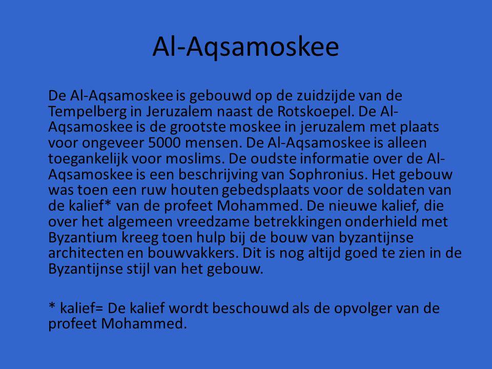 Al-Aqsamoskee De Al-Aqsamoskee is gebouwd op de zuidzijde van de Tempelberg in Jeruzalem naast de Rotskoepel. De Al- Aqsamoskee is de grootste moskee