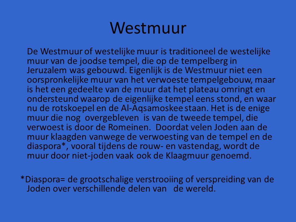 Westmuur De Westmuur of westelijke muur is traditioneel de westelijke muur van de joodse tempel, die op de tempelberg in Jeruzalem was gebouwd. Eigenl