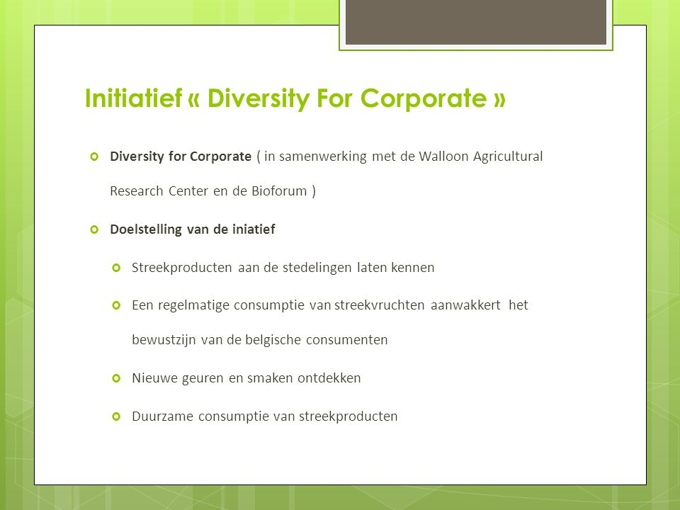 Initiatief « Diversity For Corporate »  Diversity for Corporate ( in samenwerking met de Walloon Agricultural Research Center en de Bioforum )  Doel