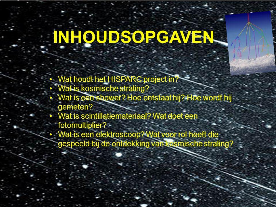 Wat houdt het HiSparcproject in? INHOUDSOPGAVEN Wat houdt het HISPARC project in? Wat is kosmische straling? Wat is een shower? Hoe ontstaat hij? Hoe