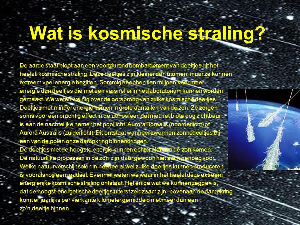 Wat is kosmische straling? De aarde staat bloot aan een voortdurend bombardement van deeltjes uit het heelal: kosmische straling. Deze deeltjes zijn k