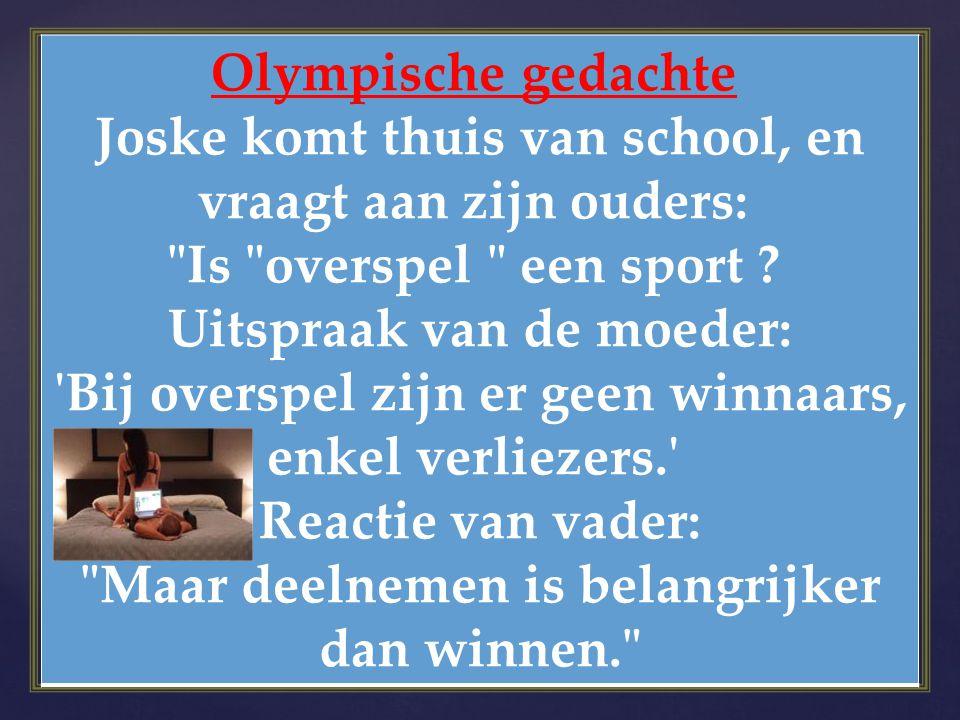 Olympische gedachte Joske komt thuis van school, en vraagt aan zijn ouders: