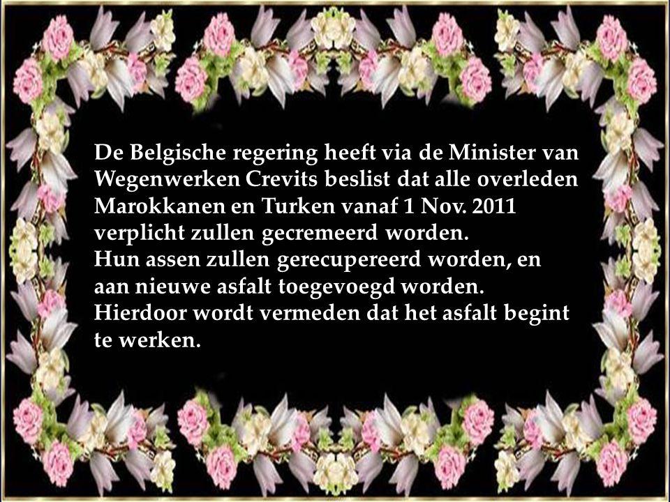 De Belgische regering heeft via de Minister van Wegenwerken Crevits beslist dat alle overleden Marokkanen en Turken vanaf 1 Nov. 2011 verplicht zullen