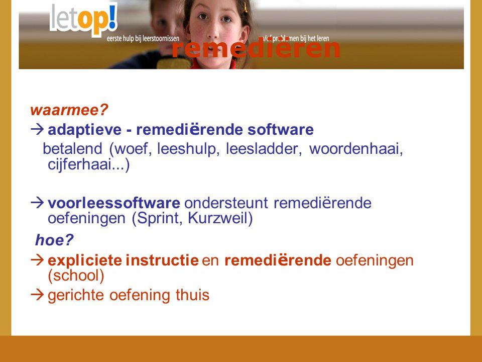 waarmee?  adaptieve - remedi ë rende software betalend (woef, leeshulp, leesladder, woordenhaai, cijferhaai … )  voorleessoftware ondersteunt remedi