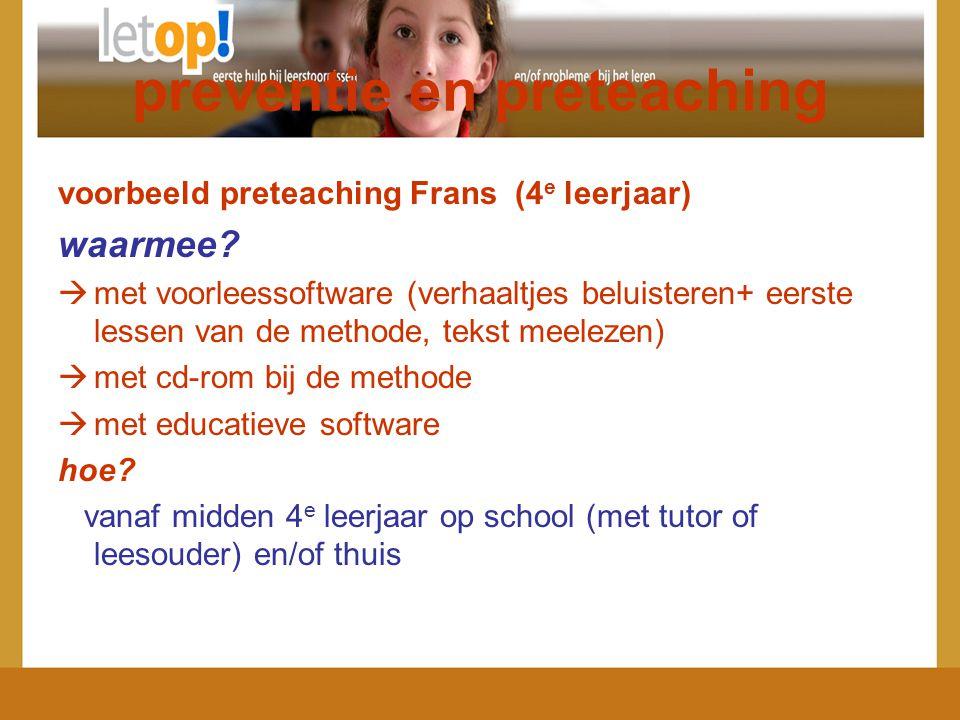 preventie en preteaching voorbeeld preteaching Frans (4 e leerjaar) waarmee?  met voorleessoftware (verhaaltjes beluisteren+ eerste lessen van de met