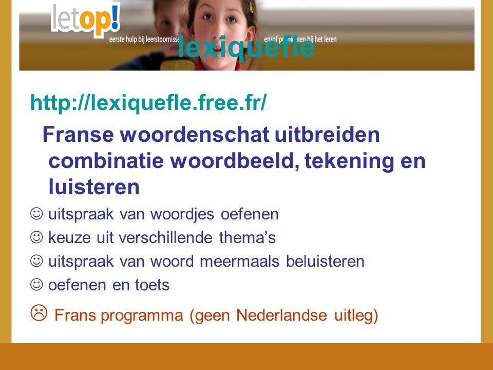 lexiquefle http://lexiquefle.free.fr/ Franse woordenschat uitbreiden combinatie woordbeeld, tekening en luisteren uitspraak van woordjes oefenen keuze