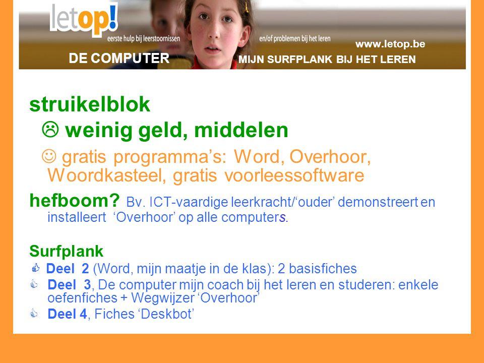 www.letop.be DE COMPUTER MIJN SURFPLANK BIJ HET LEREN struikelblok  weinig geld, middelen gratis programma's: Word, Overhoor, Woordkasteel, gratis vo