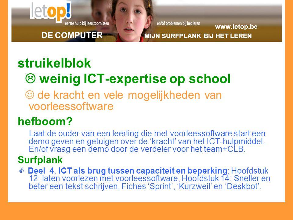 www.letop.be DE COMPUTER MIJN SURFPLANK BIJ HET LEREN struikelblok  weinig ICT-expertise op school de kracht en vele mogelijkheden van voorleessoftwa