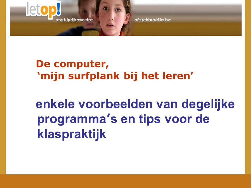 De computer, 'mijn surfplank bij het leren' enkele voorbeelden van degelijke programma ' s en tips voor de klaspraktijk