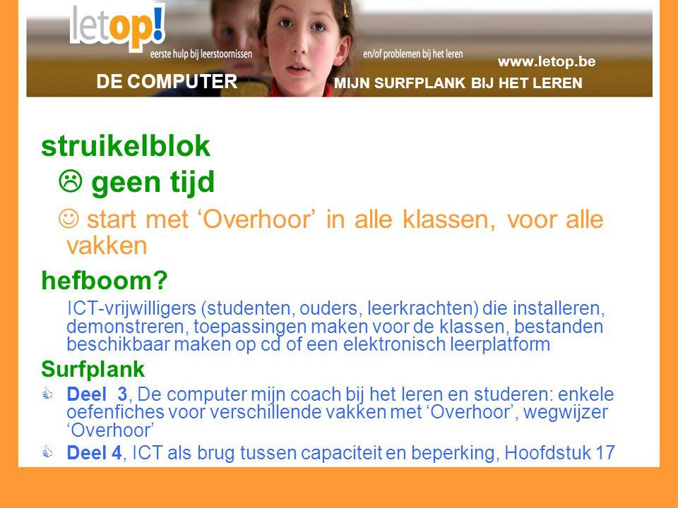 www.letop.be DE COMPUTER MIJN SURFPLANK BIJ HET LEREN struikelblok  geen tijd start met 'Overhoor' in alle klassen, voor alle vakken hefboom? ICT-vri