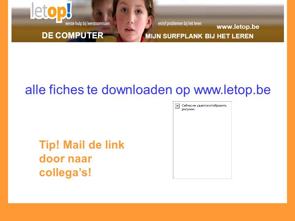 www.letop.be DE COMPUTER MIJN SURFPLANK BIJ HET LEREN alle fiches te downloaden op www.letop.be Tip! Mail de link door naar collega's!