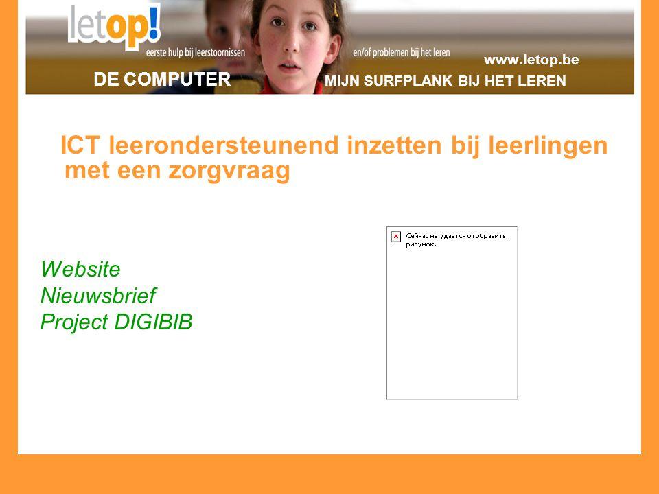 www.letop.be DE COMPUTER MIJN SURFPLANK BIJ HET LEREN ICT leerondersteunend inzetten bij leerlingen met een zorgvraag Website Nieuwsbrief Project DIGI