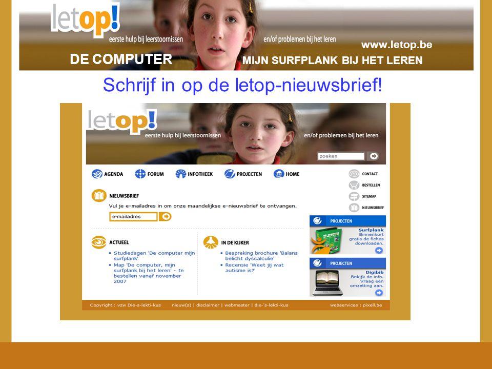 www.letop.be DE COMPUTER MIJN SURFPLANK BIJ HET LEREN Schrijf in op de letop-nieuwsbrief!