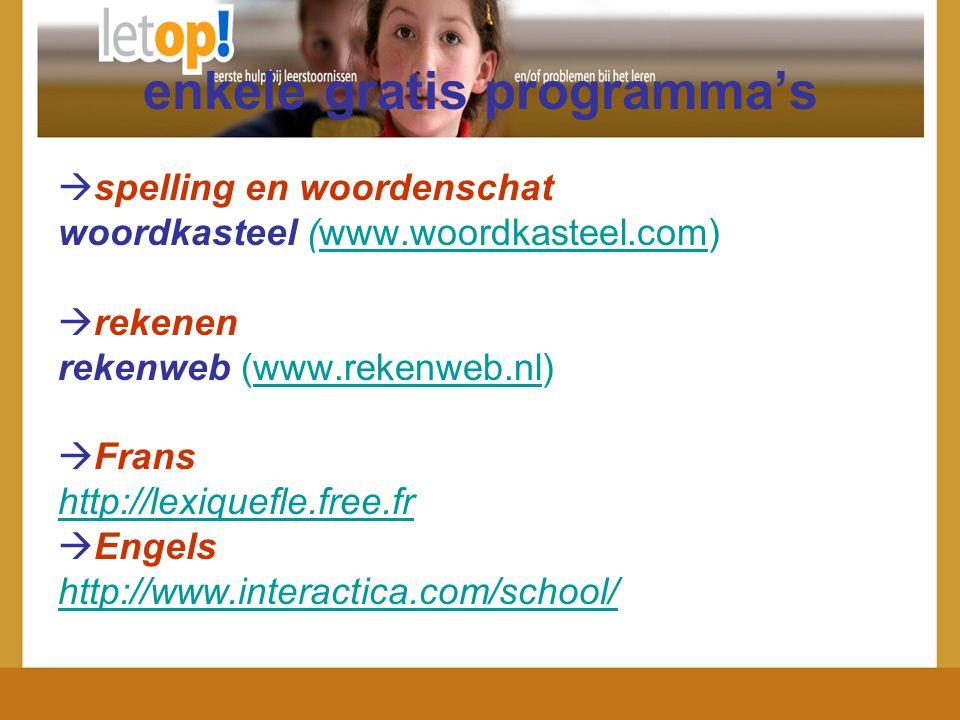 enkele gratis programma's  spelling en woordenschat woordkasteel (www.woordkasteel.com)www.woordkasteel.com  rekenen rekenweb (www.rekenweb.nl)www.r