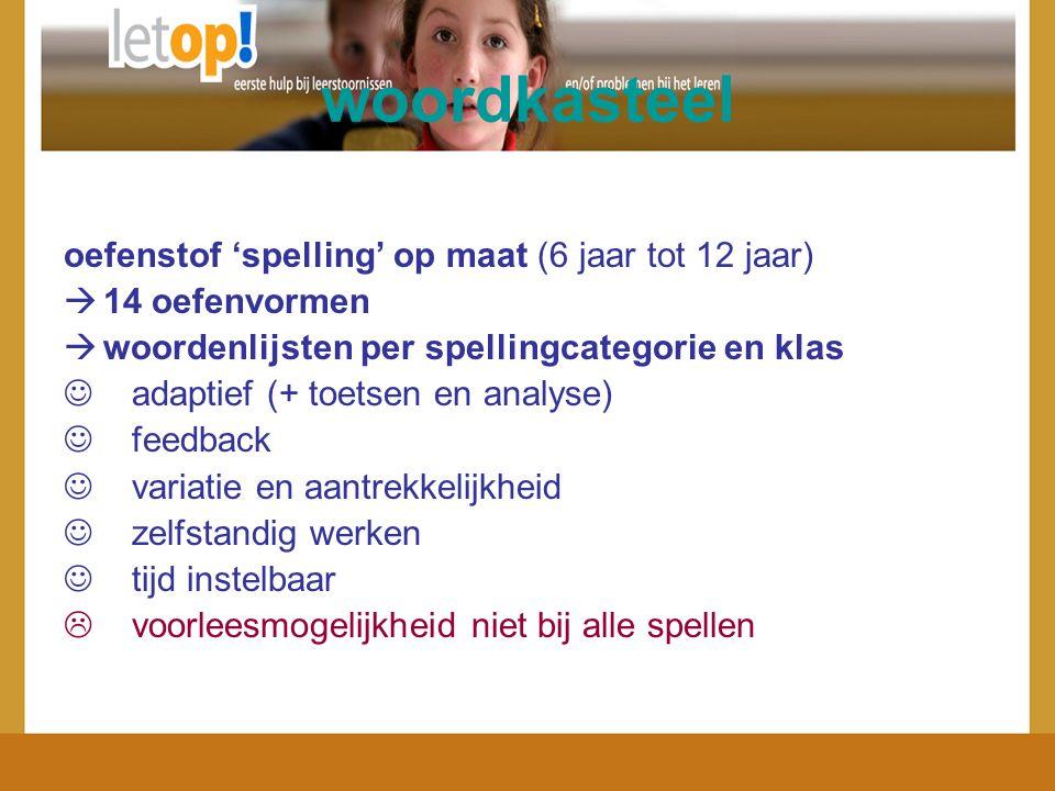 woordkasteel oefenstof 'spelling' op maat (6 jaar tot 12 jaar)  14 oefenvormen  woordenlijsten per spellingcategorie en klas adaptief (+ toetsen en