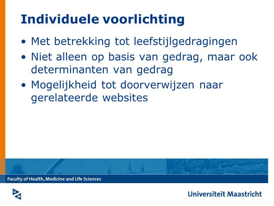Individuele voorlichting Met betrekking tot leefstijlgedragingen Niet alleen op basis van gedrag, maar ook determinanten van gedrag Mogelijkheid tot doorverwijzen naar gerelateerde websites