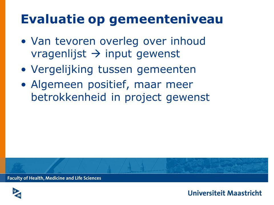 Evaluatie op gemeenteniveau Van tevoren overleg over inhoud vragenlijst  input gewenst Vergelijking tussen gemeenten Algemeen positief, maar meer betrokkenheid in project gewenst