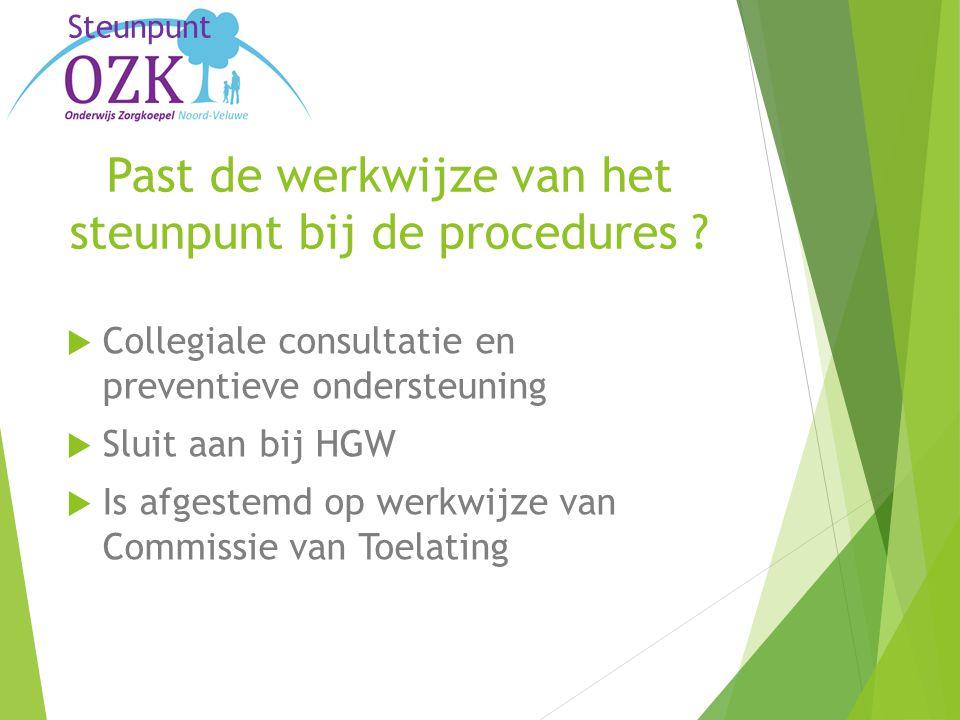 Steunpunt Past de werkwijze van het steunpunt bij de procedures ?  Collegiale consultatie en preventieve ondersteuning  Sluit aan bij HGW  Is afges
