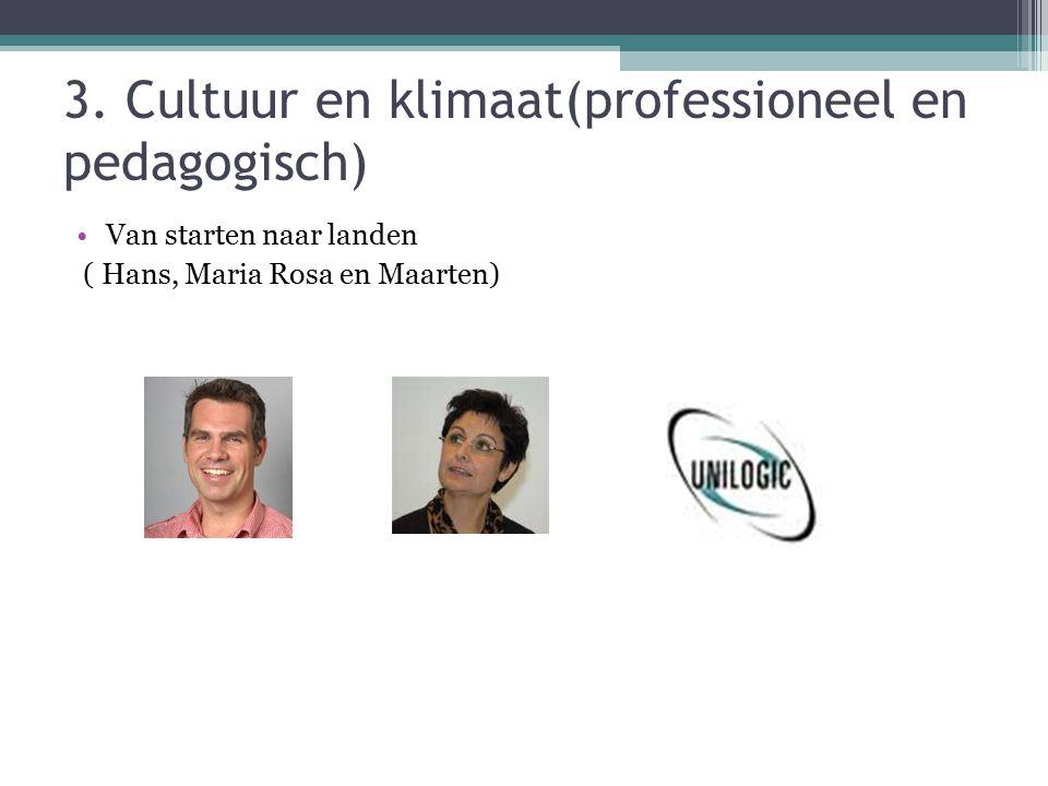 3. Cultuur en klimaat(professioneel en pedagogisch) Van starten naar landen ( Hans, Maria Rosa en Maarten)
