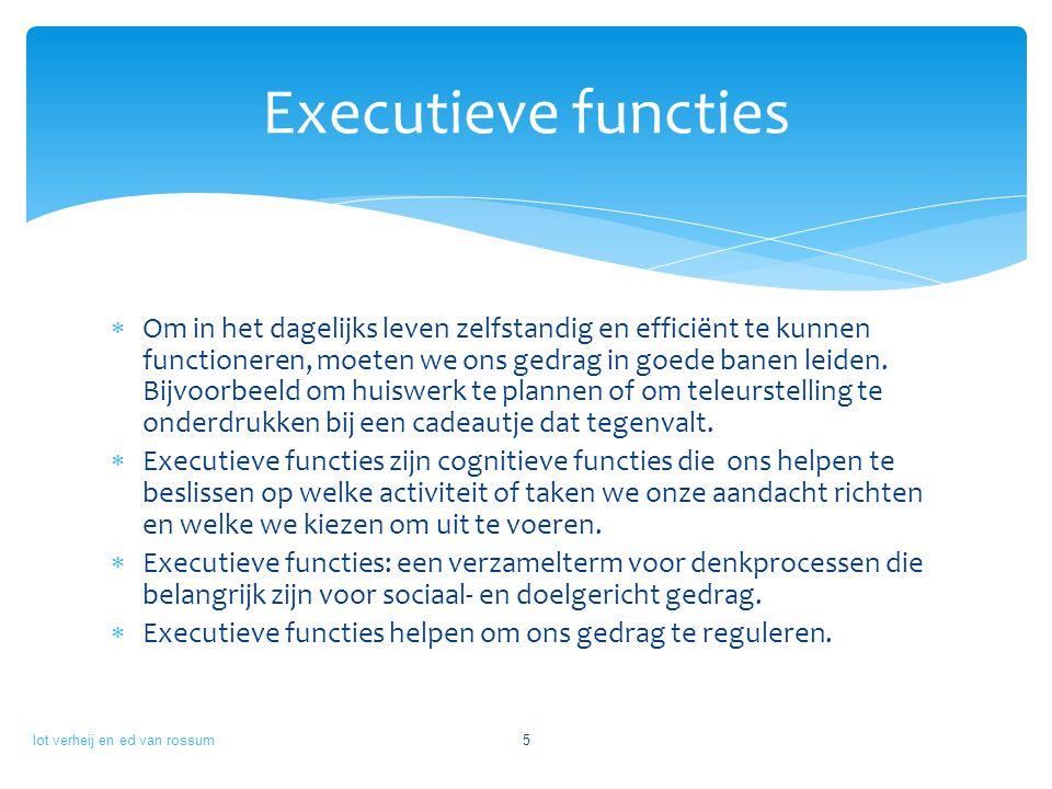  Planning  Organisatie  Timemanagement  Werkgeheugen  Metacognitie lot verheij en ed van rossum Executieve functies: 1denkvaardigheden 6