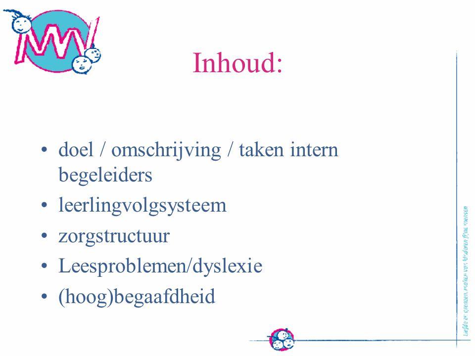 Inhoud: doel / omschrijving / taken intern begeleiders leerlingvolgsysteem zorgstructuur Leesproblemen/dyslexie (hoog)begaafdheid