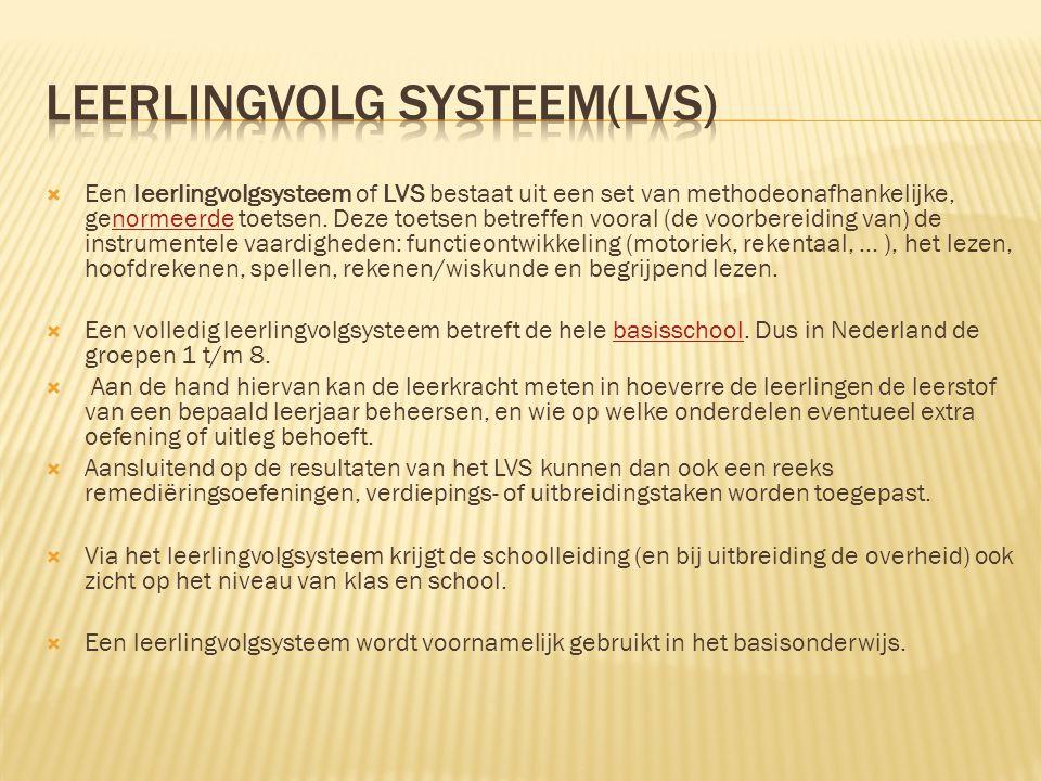  Een leerlingvolgsysteem of LVS bestaat uit een set van methodeonafhankelijke, genormeerde toetsen. Deze toetsen betreffen vooral (de voorbereiding v