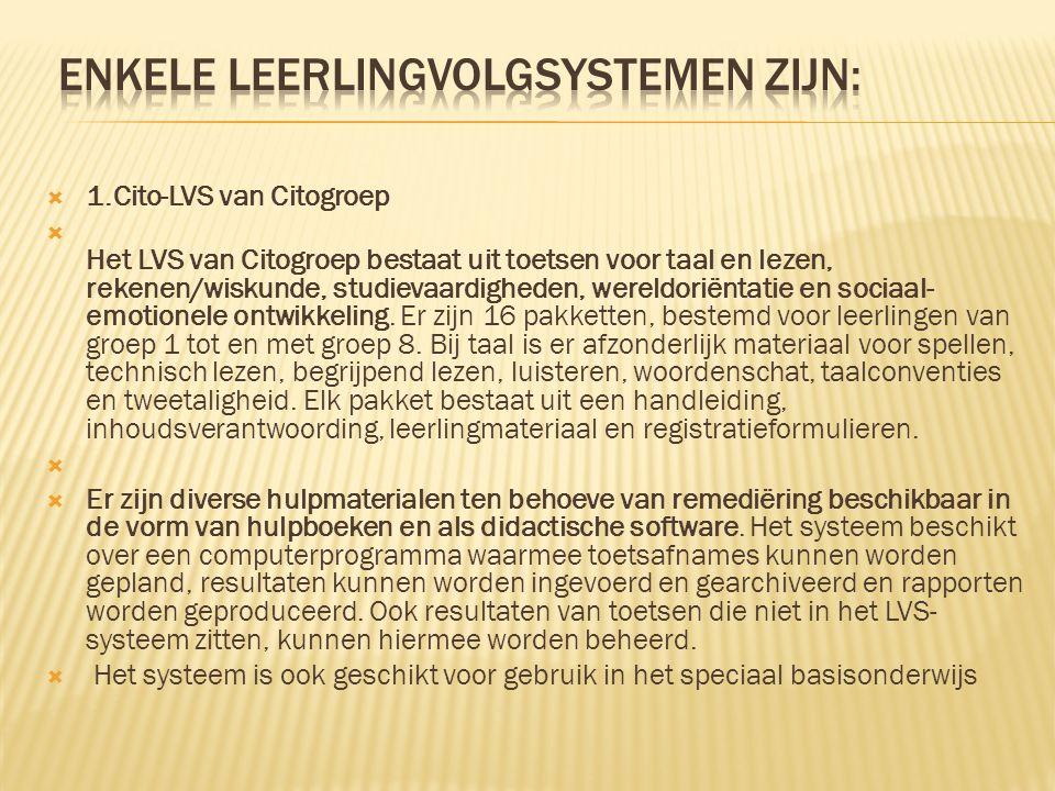  1.Cito-LVS van Citogroep  Het LVS van Citogroep bestaat uit toetsen voor taal en lezen, rekenen/wiskunde, studievaardigheden, wereldoriëntatie en s