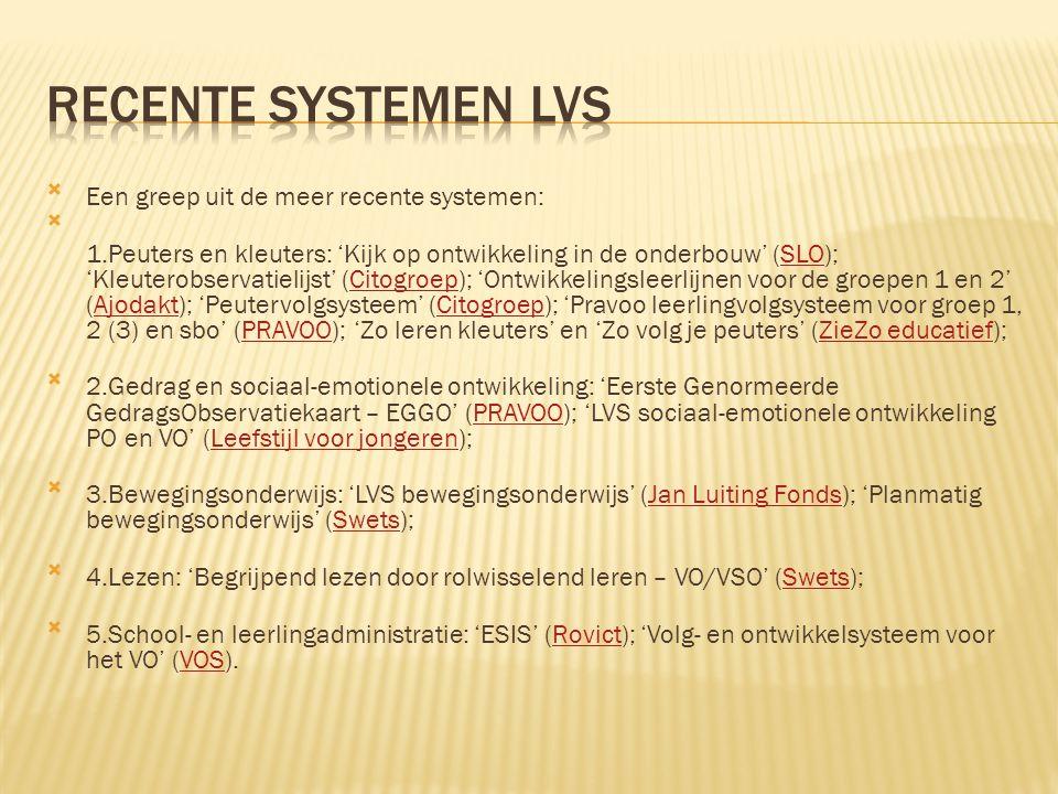 Een greep uit de meer recente systemen:  1.Peuters en kleuters: 'Kijk op ontwikkeling in de onderbouw' (SLO); 'Kleuterobservatielijst' (Citogroep);