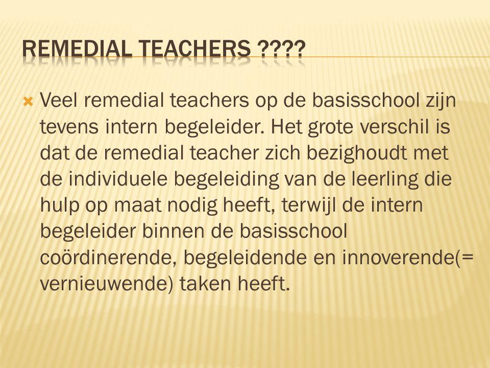  Veel remedial teachers op de basisschool zijn tevens intern begeleider. Het grote verschil is dat de remedial teacher zich bezighoudt met de individ